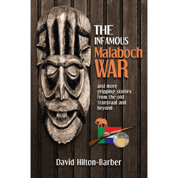 the infamous malaboch war, non-fiction historical books, Footprint Press Publications, african literature, south african authors, african authors, african writers, david hilton-barber