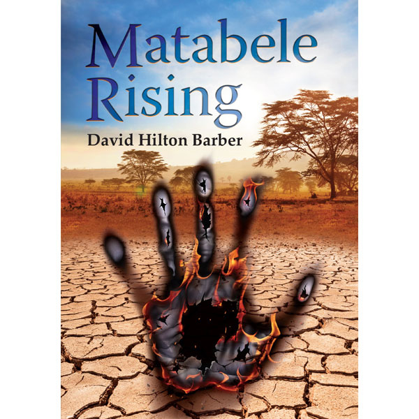 matabele rising, non-fiction historical books, Footprint Press Publications, african literature, south african authors, african authors, african writers, david hilton-barber