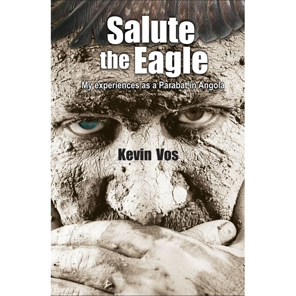 salute the eagle, non-fiction historical books, Footprint Press Publications, african literature, south african authors, african authors, african writers, david hilton-barber, kevin vos