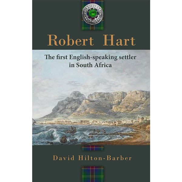 robert hart, the first english speaking settler in south africa, non-fiction historical books, Footprint Press Publications, african literature, south african authors, african authors, african writers, david hilton-barber