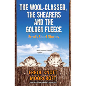 the wool-classer, the shearers and the golden fleece, errol's short stories, errol knott moorcroft, non-fiction historical books, Footprint Press Publications, african literature, south african authors, african authors, african writers, david hilton-barber