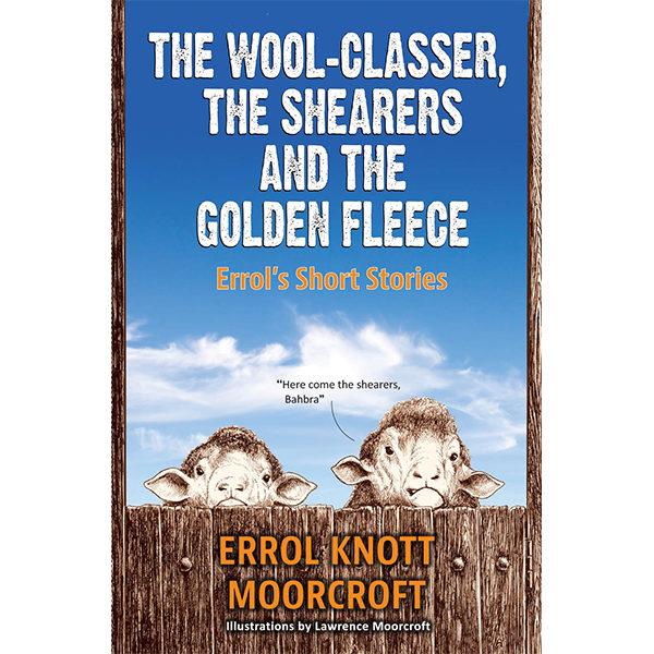 the wool-classer, the shearers and the golden fleece, errol's short stories, errol knott moorcroft, non-fiction historical books, Footprint Press Publications, african literature, south african authors, african authors, african writers, david hilton-barber