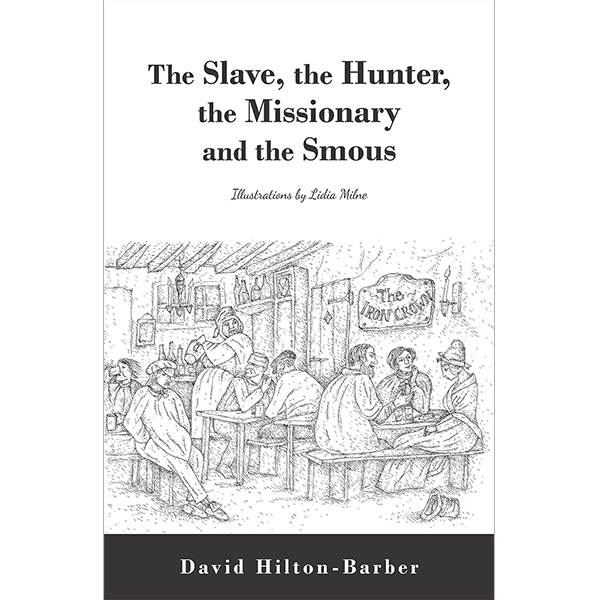 the slave, the hunter, the missionary, and the smous, non-fiction historical books, Footprint Press Publications, african literature, south african authors, african authors, african writers, david hilton-barber