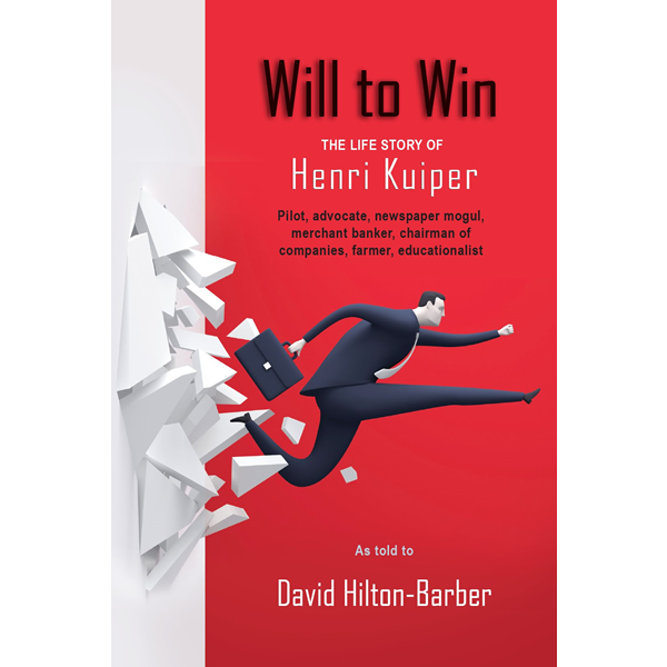 will to win, henri kuiper, non-fiction historical books, Footprint Press Publications, african literature, south african authors, african authors, african writers, david hilton-barber